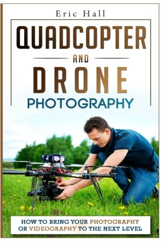 Quadcopter-and-Drone-Photography-How-to-Bring-Your-Photography-or-Videography-to-the-Next-Level-0